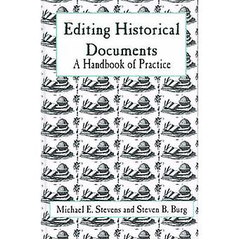 Editing Historical Documents A Handbook of Practice by Stevenson & Michael