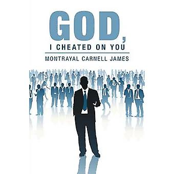 God I Cheated on You by Montrayal Carnell James