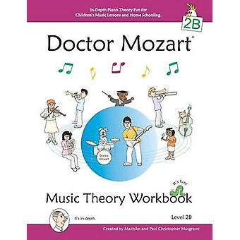 Doctor Mozart Music Theory Workbook Level 2B InDepth Piano Theory Fun for Childrens Music Lessons and HomeSchooling  For Beginners Learning a Musical Instrument by Musgrave & Paul Christopher