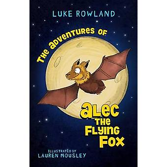 The Adventures of Alec the FlyingFox by Luke & Rowland