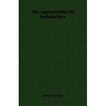 The Appreciation Of Architecture by Sturgis & Russell