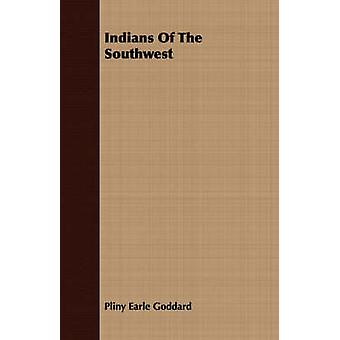 Indians Of The Southwest by Goddard & Pliny Earle