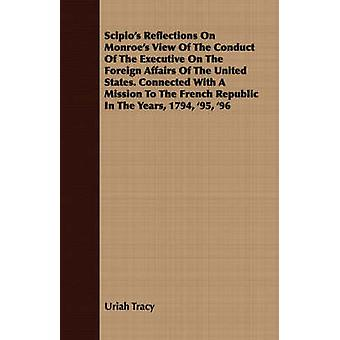 Scipios Reflections On Monroes View Of The Conduct Of The Executive On The Foreign Affairs Of The United States. Connected With A Mission To The French Republic In The Years 1794 95 96 by Tracy & Uriah
