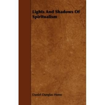 Lights And Shadows Of Spiritualism by Home & Daniel Dunglas