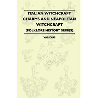 Italian Witchcraft Charms and Neapolitan Witchcraft  The Cimaruta its Structure and Development  With Notes on Neopolitan Witchcraft Folklore History Series by Various