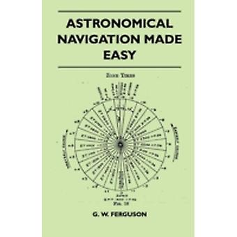 Astronomical Navigation Made Easy by Ferguson & G. W.