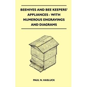 Beehives And Bee Keepers Appliances  With Numerous Engravings And Diagrams by Hasluck & Paul N.
