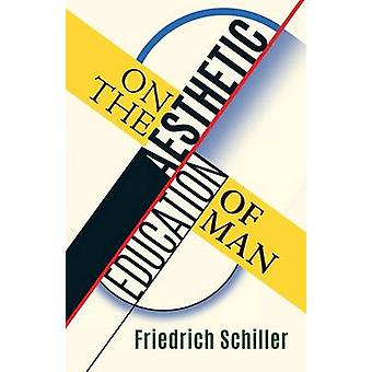 On the Aesthetic Education of Man by Schiller & Friedrich