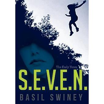 S.E.V.E.N. The Early Years by Swiney & Basil