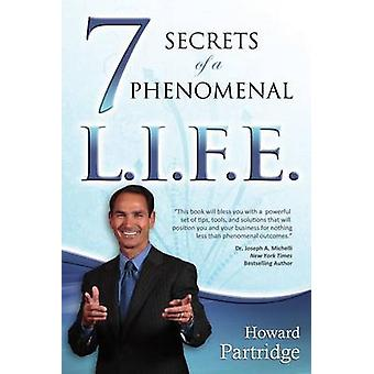 7 Secrets of a Phenomenal L.I.F.E. by Partridge & Howard