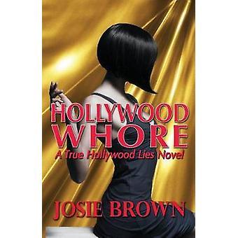 Hollywood Whore True Hollywood Lies Series  Book 2 by Brown & Josie