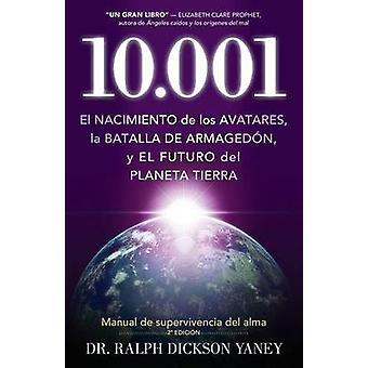 10.001 El nacimiento de los Avatares la batalla  de Armagedn y el futuro del planeta tierra by Yaney & Ralph Dickson