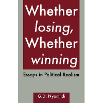 Whether Losing Whether Winning. Essays in Political Realism by Nyamndi & G. D.