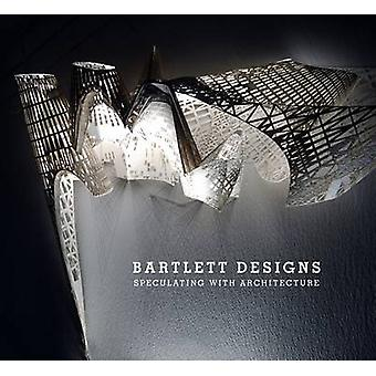 Bartlett Designs - Speculating with Architecture by Iain Borden - 9780