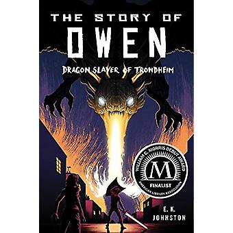 The Story of Owen - Dragon Slayer of Trondheim by E.K. Johnston - 9780