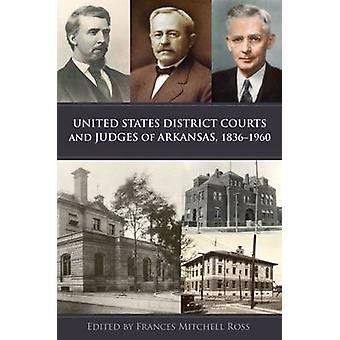 United States District Courts and Judges of Arkansas - 1836-1960 by F