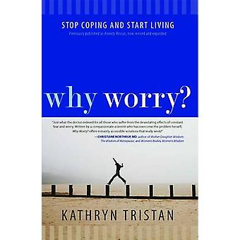 Why Worry? - Stop Coping and Start Living by Kathryn Tristan - 9781582