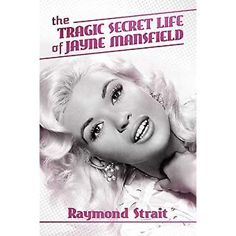 The Tragic Secret Life of Jayne Mansfield by Raymond Strait - 9781642