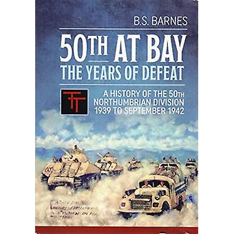 50th at Bay - the Years of Defeat - A History of the 50th Northumbrian