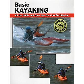 Basic Kayaking - All the Skills and Gear You Need to Get Started by Wa