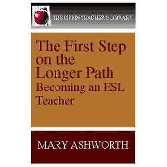 The First Step on the Longer Path - Becoming an ESL Teacher by Mary As