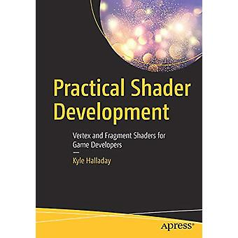 Practical Shader Development - Vertex and Fragment Shaders for Game De