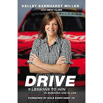 Drive - 9 Lessons to Win in Business and in Life by Kelley Earnhardt M