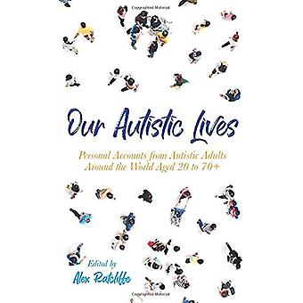 Our Autistic Lives - Personal Accounts from Autistic Adults Around the