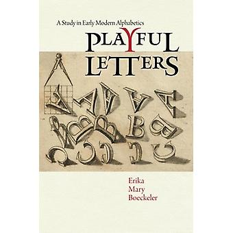 Playful Letters - A Study in Early Modern Alphabetics by Erika Mary Bo