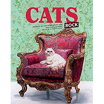 Cats Rock - Felines in Contemporary Art and Pop Culture by Elizabeth D
