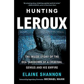 Hunting LeRoux - The Inside Story of the DEA Takedown of a Criminal Ge