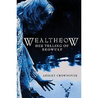 Wealtheow - Her Telling of Beowulf by Ashley Crownover - 9781596523913