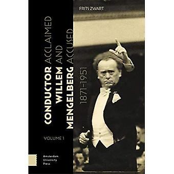 Conductor Willem Mengelberg,� 1871-1951: Acclaimed and Accused