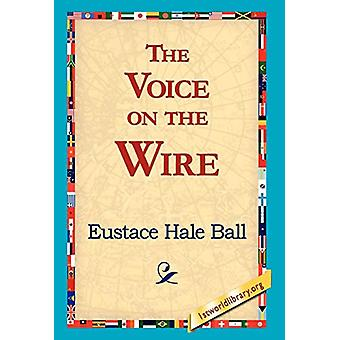The Voice on the Wire by Eustace Hale Ball - 9781421817262 Book