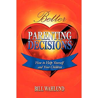 Better Parenting Decisions by Bill Wahlund - 9781430328780 Book