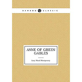 Anne of Green Gables (book 1 - Anne's age - 11-16) by Lucy Maud Montgom