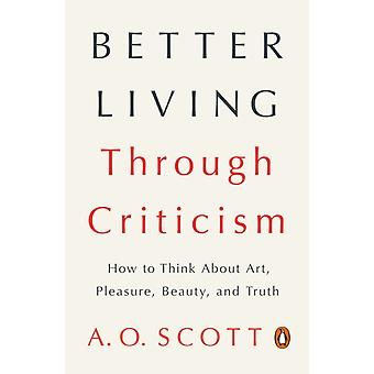أفضل الذين يعيشون من خلال النقد كيفية التفكير في الفن متعة الجمال والحقيقة من قبل يا سكوت