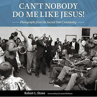 Cant Nobody Do Me Like Jesus by Robert L. Stone