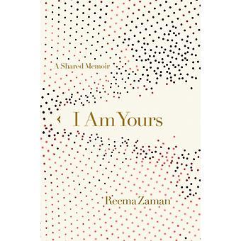 I Am Yours A Shared Memoir par Reema Zaman