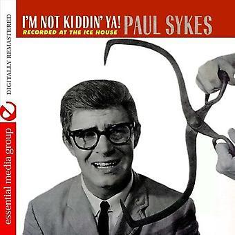 Paul Sykes - I'm Not Kiddin' Ya! [CD] USA import