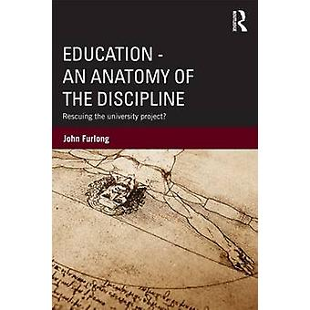 Education  An Anatomy of the Discipline by John Furlong