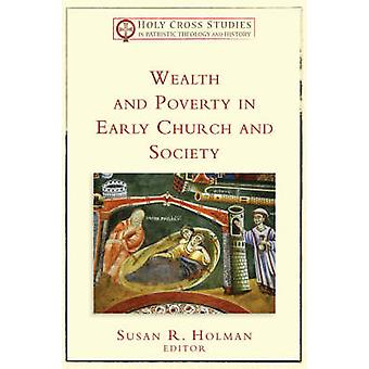 Wealth and Poverty in Early Church and Society by Susan R. Holman - 9