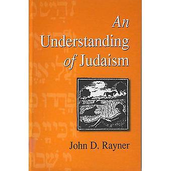 An Understanding of Judaism by John D. Rayner - 9781571819727 Book