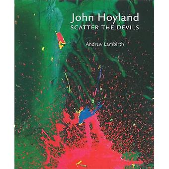 John Hoyland RA - Scatter the Devils by Andrew Lambirth - 978190650907