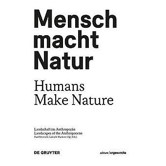 Mensch macht Natur / Humans Make Nature - Landschaft im Anthropozan /