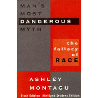 Man's Most Dangerous Myth - The Fallacy of Race - Students Edition by A
