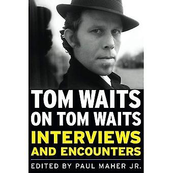 Tom Waits on Tom Waits: Interviews and Encounters