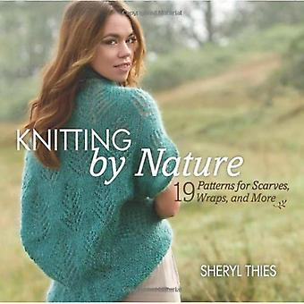 Knitting by Nature: 20 Patterns for Scarves, Wraps, and More
