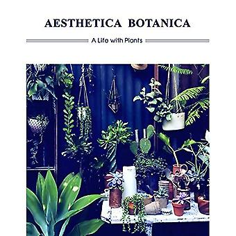 Aesthetica Botanica: A Life� with Plants