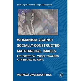 Womanism mot socialt konstruerade Matriarchal bilder A teoretisk modell mot en terapeutiska mål av Hill & M.